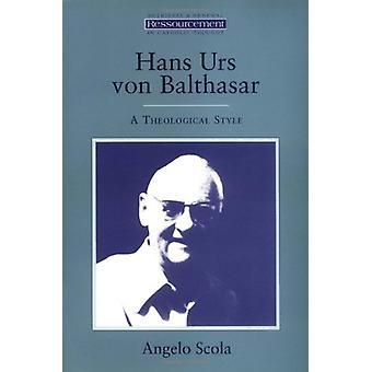Hans Urs Von Balthasar - A Theological Style by Angelo Scola - 9780802