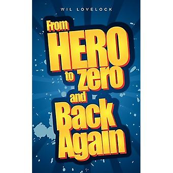 From Hero to Zero and Back Again by Wil Lovelock - 9781845493837 Book