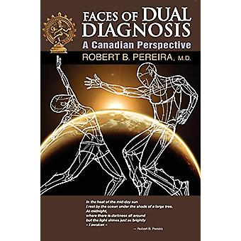 Faces of Dual Diagnosis - A Canadian Perspective by M.D Robert B. Pere