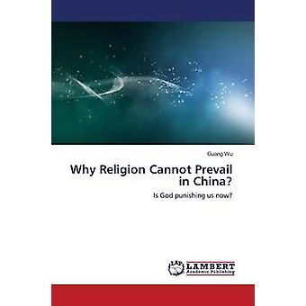 Why Religion Cannot Prevail in China? by Wu Guang - 9783659519376 Book