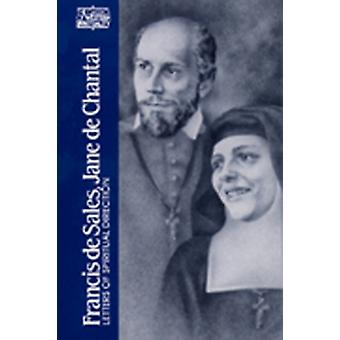 Francis de Sales Jane de Chantal by Translated by Peronne Marie Thibert & Selected by Wendy M Wright & Introduction by Joseph F Power