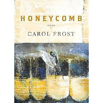Honeycomb - Poems by Carol Frost - 9780810127104 Book