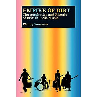 Empire of Dirt - The Aesthetics and Rituals of British Indie Music by