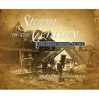 Storm of the Century - The Regina Tornado of 1912 by Sandra Bingaman -