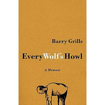 Every Wolf's Howl - A memoir by Barry Grills - 9781554811052 Book