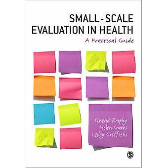 Evaluación de pequeña escala en la salud - una guía práctica por Sinead Brophy