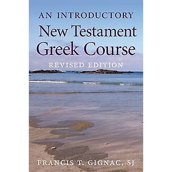 An Introductory New Testament Greek Course (Revised edition) by Franc