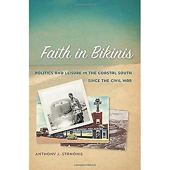 Faith In Bikinis: Politics and Leisure in the Coastal South since the Civil war (Politics and Culture in the Twentieth-Century...
