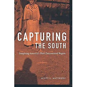Capturing the South: Imagining America's Most Documented Region (Documentary Arts and Culture, Published in Association with)