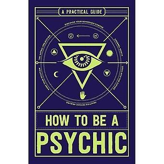 Miten psyykkinen: käytännön opas