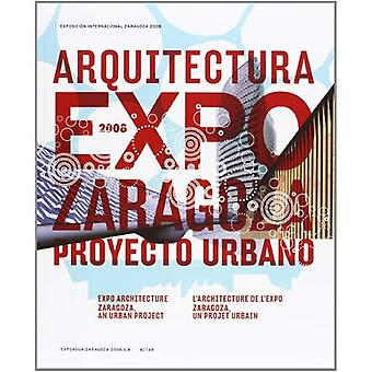 Arquitectura Expo Zaragoza Proyecto Urbano/Expo arkkitehtuuri Zaragoza, Urban projekti/L'Architecture de L'Expo Zaragoza, YK: n projektin Urbain [kanssa DVD