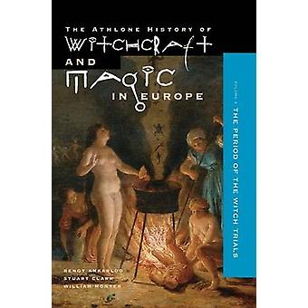 Witchcraft and Magic in Europe Volume 4 The Period of the Witch Trials by Ankerloo & Bengt