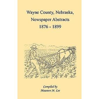 Wayne County Nebraska Zeitung abstrahiert 18761899 von Lee & Maureen M.