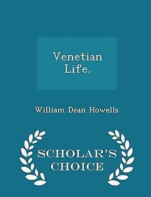 Venetian Life.  Scholars Choice Edition by Howells & William Dean