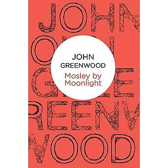 Mosley by Moonlight by Greenwood & John