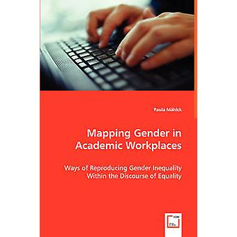 Mapeando o gênero de acadêmicos locais de maneiras de reproduzir a desigualdade de gênero dentro do discurso da igualdade por Mhlck & Paula