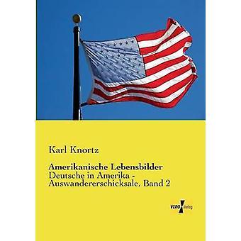 Amerikanische LebensbilderDeutsche in Amerika Auswandererschicksale Band 2 de Knortz et Karl