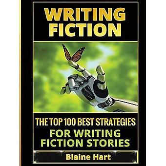 Writing Fiction: The Top 100 Best Strategies for Writing Fiction Stories (Fiction and Science Fiction Stories & Book Writing)