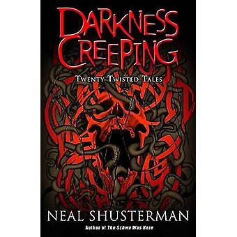 Darkness Creeping - Twenty Twisted Tales by Neal Shusterman - 97801424