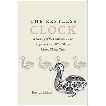 The Restless Clock - A History of the Centuries-Long Argument Over Wha