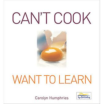 Can't Cook Want to Learn (New edition) by Carolyn Humphries - 9780572