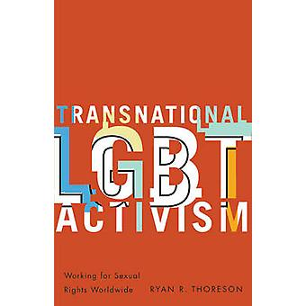 Transnational LGBT Activism - Working for Sexual Rights Worldwide by R