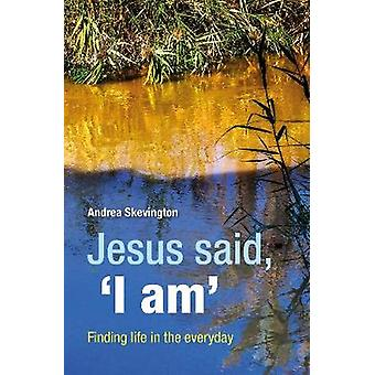 Jesus said - 'I am' - Finding life in the everyday by Jesus said - 'I
