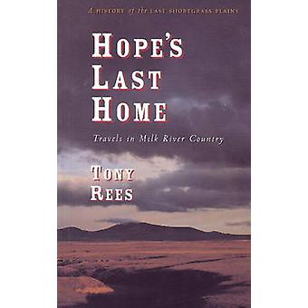 Hope's Last Home - Travels in Milk River Country by Tony Rees - 978097
