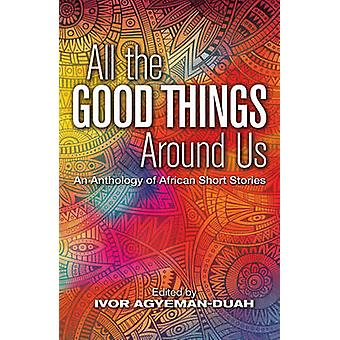 All the Good Things Around Us - An Anthology of African Short Stories