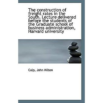 The Construction of Freight Rates in the South. Lecture Delivered Bef