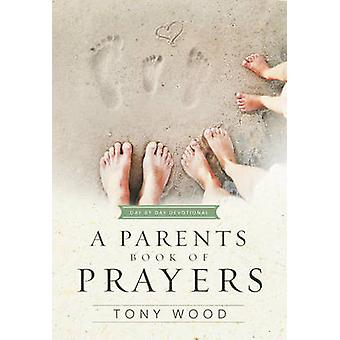 A Parent's Book of Prayers - Day by Day Devotional by Tony Wood - 9781