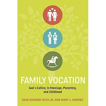 Family Vocation - God's Calling in Marriage - Parenting - and Childhoo