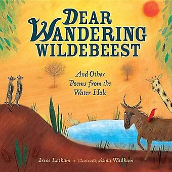 Dear Wandering Wildebeest - And Other Poems from the Water Hole by Ire