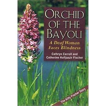 Orchid of the Bayou by C. Carroll - Catherine Hoffpauir Fischer - 978