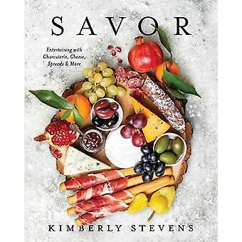 Savor - Entertaining with Charcuterie - Cheese - Spreads and More by K
