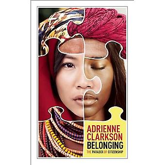 Belonging - The Paradox of Citizenship by Adrienne Clarkson - 97817708