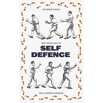 The Noble English Art of Self-Defence by Various Authors - 9781782273