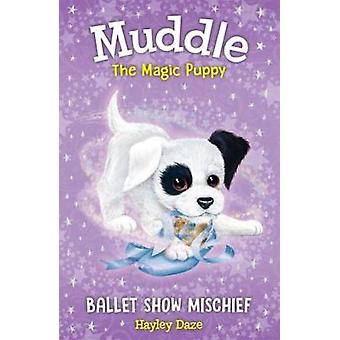 Muddle The Magic Puppy - Ballet Show Mischief by Muddle The Magic Pupp