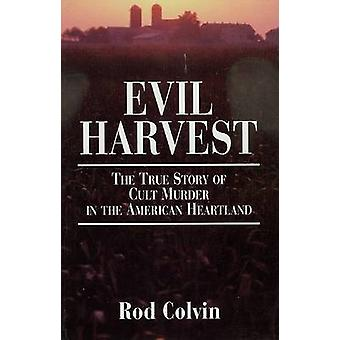 Evil Harvest - The True Story of Cult Murder in the American Heartland