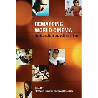 Remapping World Cinema - Identity - Culture and Politics in Film by St
