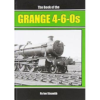 The Book of the Grange 4-6-0s by Ian Sixsmith - 9781906919689 Book