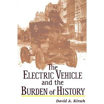 The Electric Car and the Burden of History by David A. Kirsch - 97808