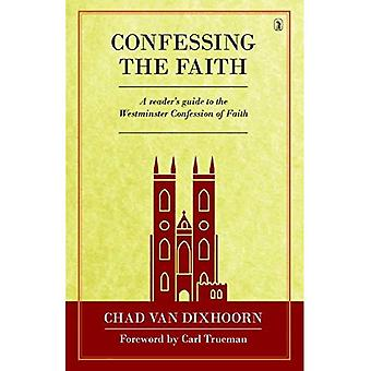 Het bekennen van het geloof: een lezer gids voor de Westminster bekentenis van het geloof