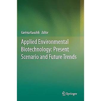 Anvendt Environmental bioteknologi Present scenario og fremtidige trender av Kaushik & garima