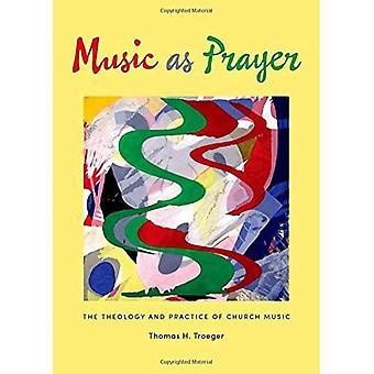 Musik als Gebet: die Theologie und Praxis der Kirchenmusik