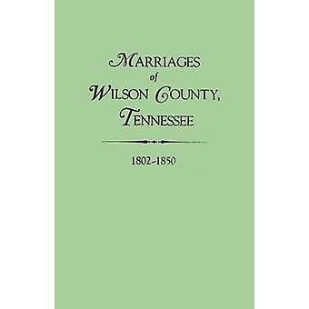 Marriages of Wilson County Tennessee 18021850 by Whitley & Edythe Johns Rucker