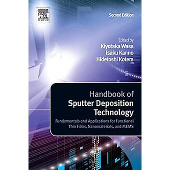 Handbook of Sputter Deposition Technology Fundamentals and Applications for Functional Thin Films NanoMaterials and Mems by Wasa & Kiyotaka