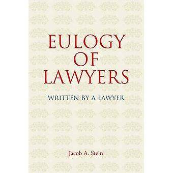 Eulogy of Lawyers Written by a Lawyer. by Stein & Jacob A.