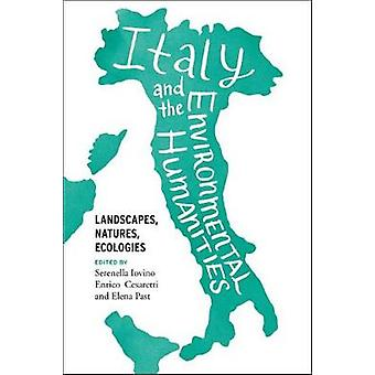 Italy and the Environmental Humanities - Landscapes - Natures - Ecolog