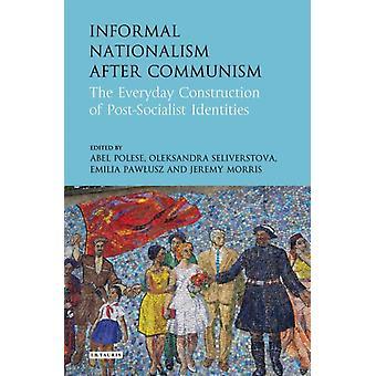 Informal Nationalism After Communism by Jeremy Morris